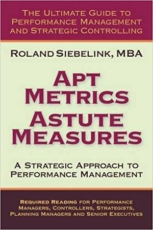 Apt Metrics, Astute Measures. A Strategic Approach to Performance Management