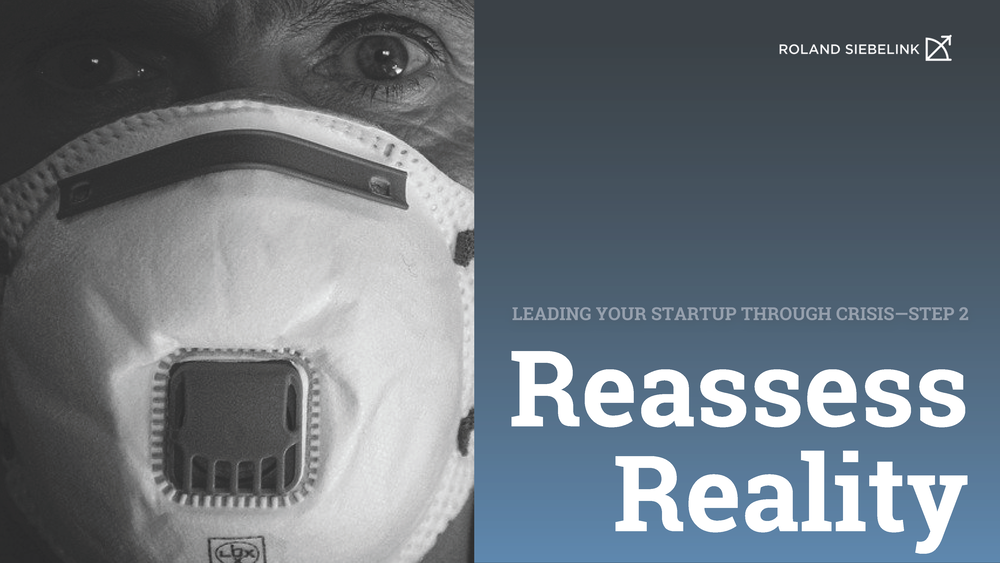 Reassess Reality (Leading your Startup through CRISIS Step #2)