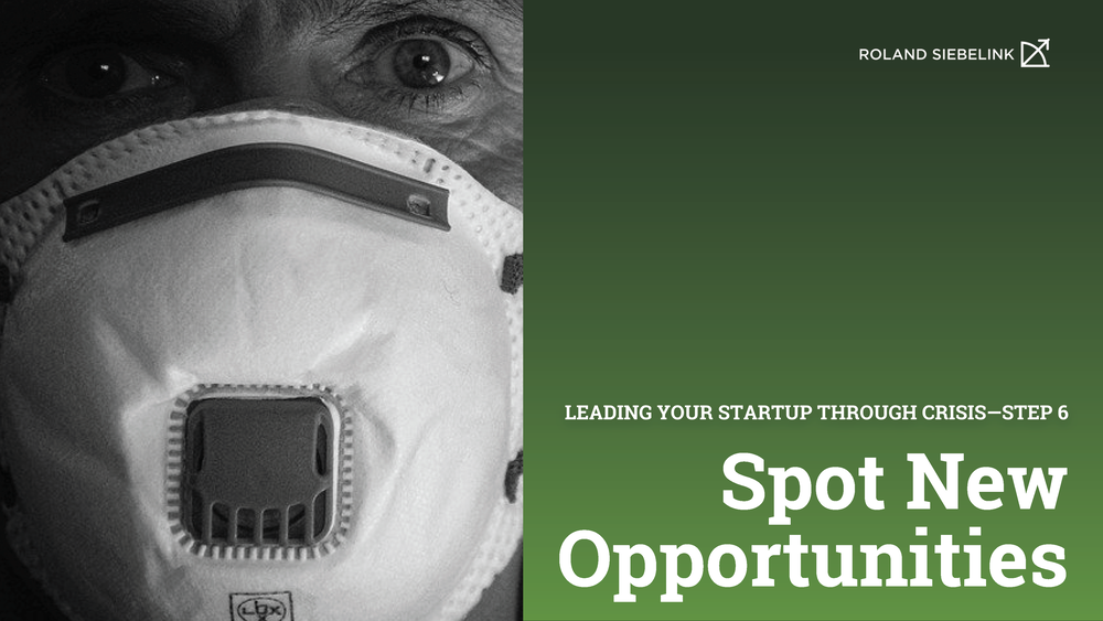 Spot New Opportunities (Leading your Startup through CRISIS Step #6)